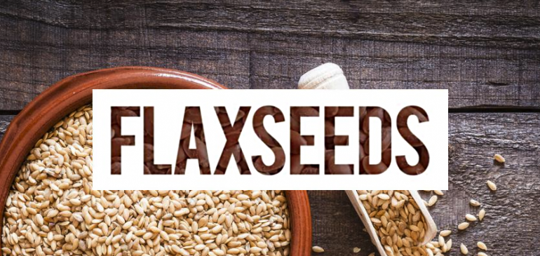 Flaxseeds: Top 7 Benefits You Don't Want to Miss
