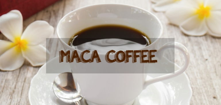 The Best Part of Waking Up Is – Maca in Your Cup?