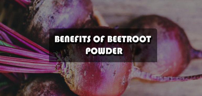 Benefits of Beetroot Powder