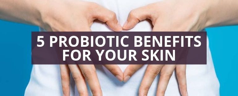 5 Probiotic Benefits For Your Skin